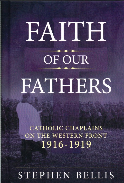 Image for FAITH OF OUR FATHERS : CATHOLIC CHAPLAINS WITH THE BRITISH ARMY ON THE WESTERN FRONT 1916-1919