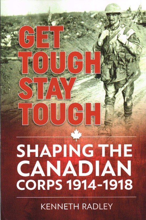 Image for GET TOUGH, STAY TOUGH : SHAPING THE CANADIAN CORPS, 1914-1918