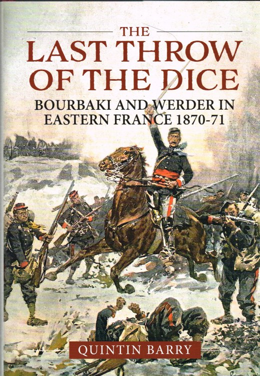 Image for THE LAST THROW OF THE DICE : BOURBAKI AND WERDER IN EASTERN FRANCE 1870-71
