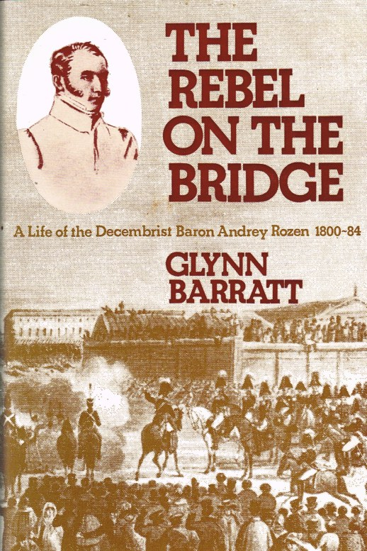 Image for THE REBEL ON THE BRIDGE : A LIFE OF THE DECEMBRIST BARON ANDREY ROZEN 1800-84