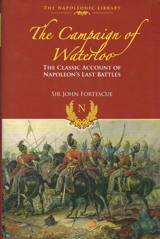 Image for THE CAMPAIGN OF WATERLOO : THE CLASSIC ACCOUNT OF NAPOLEON'S LAST BATTLES