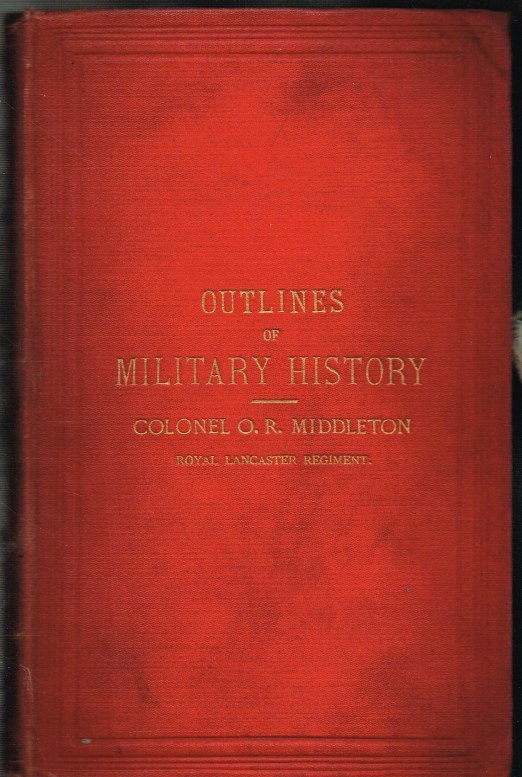 Image for OUTLINES OF MILITARY HISTORY ; OR, A CONCISE ACCOUNT OF THE PRINCIPLE CAMPAIGNS IN EUROPE BETWEEN THE YEARS 1740 AND 1870, BEING THOSE GENERALLY REFERRED TO IN OUR MILITARY TEXT BOOKS