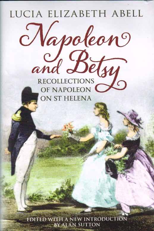 Image for NAPOLEON AND BETSY : RECOLLECTIONS OF NAPOLEON ON ST HELENA
