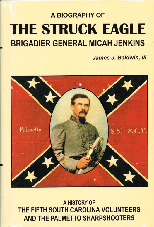 Image for THE STRUCK EAGLE : A BIOGRAPHY OF BRIGADIER GENERAL MICAH JENKINS, AND A HISTORY OF THE FIFTH SOUTH CAROLINA VOLUNTEERS AND THE PALMETTO SHARPSHOOTERS