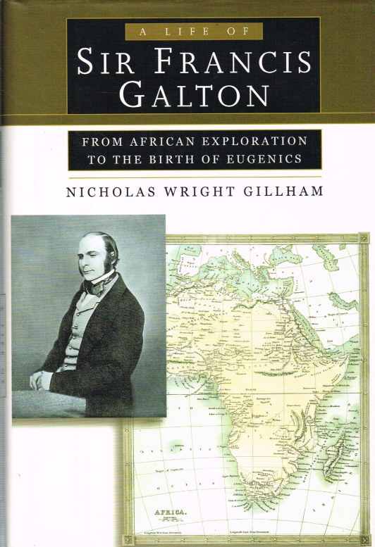 Image for A LIFE OF SIR FRANCIS GALTON : FROM AFRICAN EXPLORATION TO THE BIRTH OF EUGENICS