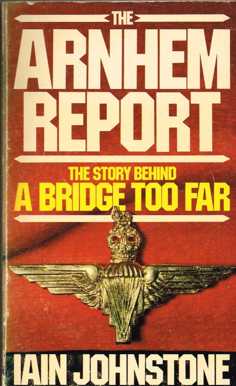 Image for THE ARNHEM REPORT: THE STORY OF A BRIDGE TOO FAR