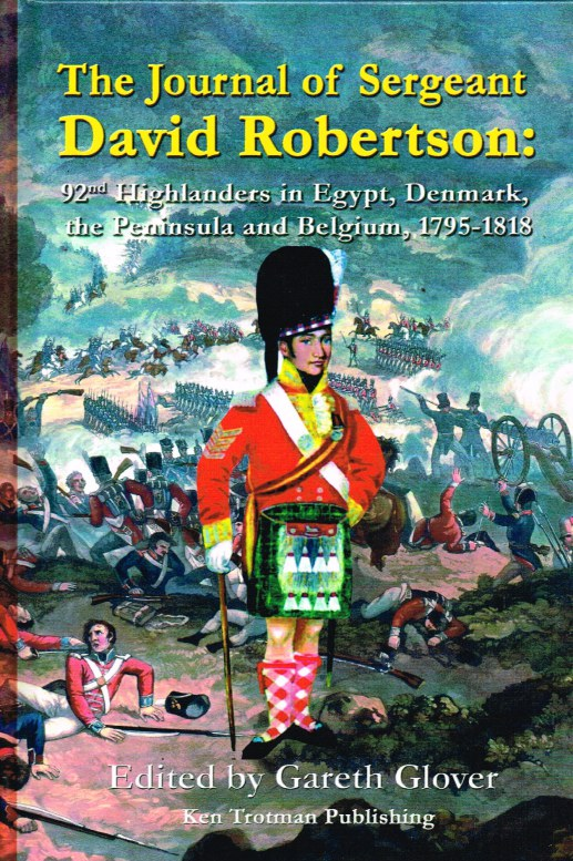 Image for THE JOURNAL OF SERGEANT DAVID ROBERTSON : 92ND HIGHLANDERS IN EGYPT, DENMARK, THE PENINSULA AND BELGIUM, 1795-1918