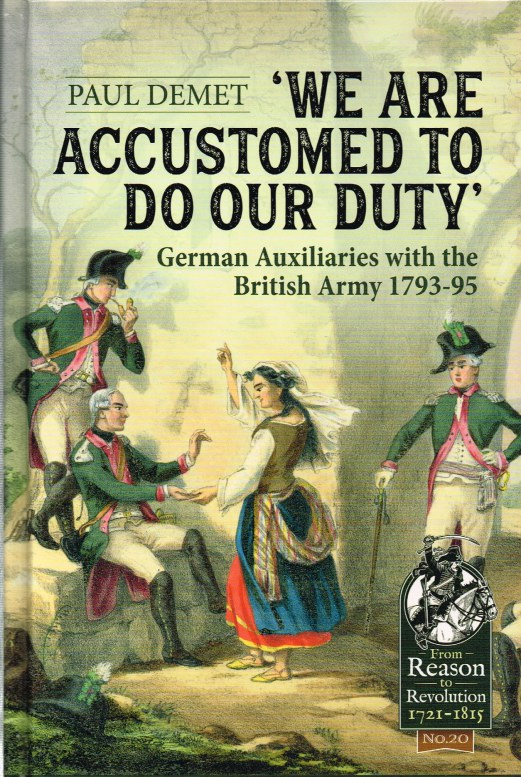 Image for WE ARE ACCUSTOMED TO DO OUR DUTY : GERMAN AUXILIARIES WITH THE BRITISH ARMY 1793-95