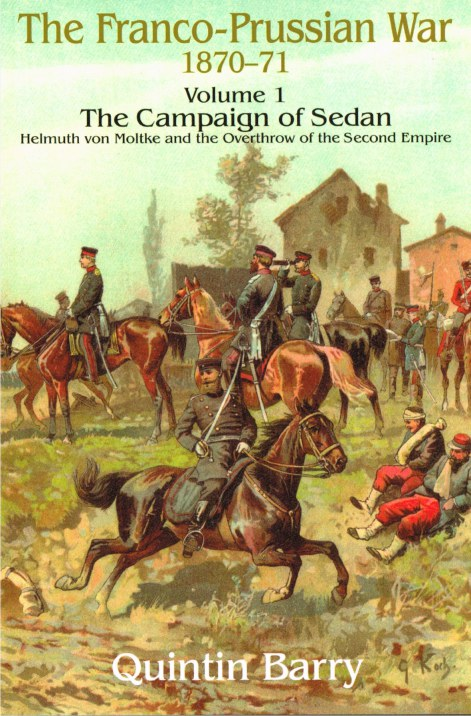 Image for THE FRANCO-PRUSSIAN WAR VOLUME 1 : THE CAMPAIGN OF SEDAN - HELMUTH VON MOLTKE AND THE OVERTHROW OF THE SECOND EMPIRE