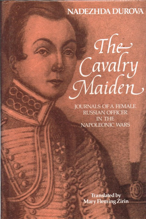 Image for THE CAVALRY MAIDEN : JOURNALS OF A FEMALE RUSSIAN OFFICER IN THE NAPOLEONIC WARS