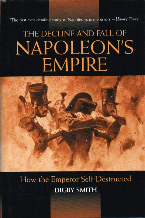 Image for THE DECLINE AND FALL OF NAPOLEON'S EMPIRE : HOW THE EMPEROR SELF-DESTRUCTED