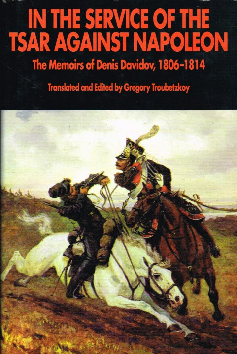 Image for IN THE SERVICE OF THE TSAR AGAINST NAPOLEON : THE MEMOIRS OF DENIS DAVIDOV 1806-1814
