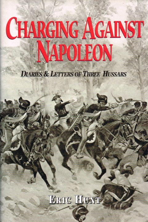 Image for CHARGING AGAINST NAPOLEON : DIARIES AND LETTERS OF THREE HUSSARS, 1808-1815