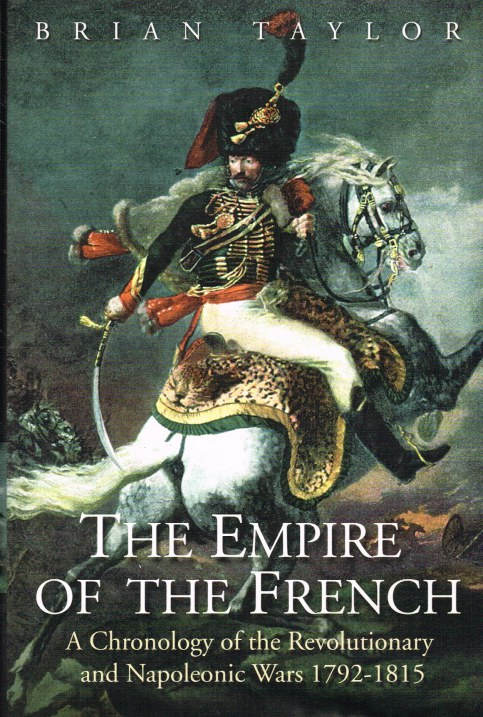 Image for THE EMPIRE OF THE FRENCH : A CHRONOLOGY OF THE REVOLUTIONARY AND NAPOLEONIC WARS 1792-1815