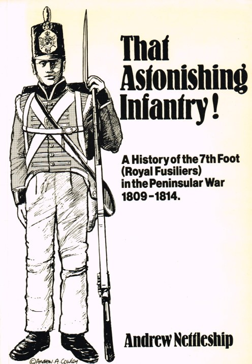 Image for THAT ASTONISHING INFANTRY! HISTORY OF THE 7TH FOOT (ROYAL FUSILIERS) IN THE PENINSULAR WAR 1809-1814