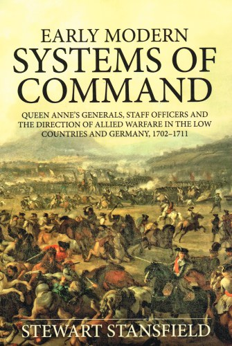 Image for EARLY MODERN SYSTEMS OF COMMAND : QUEEN ANNE'S GENERALS, STAFF OFFICERS AND THE DIRECTION OF ALLIED WARFARE IN THE LOW COUNTRIES AND GERMANY, 1702–1711