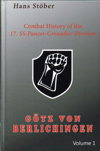Image for COMBAT HISTORY OF THE 17. SS-PANZER-GRENADIER-DIVISION GOTZ VON BERLICHEN - VOLUME 1