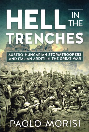 Image for HELL IN THE TRENCHES : AUSTRO-HUNGARIAN STORMTROOPERS AND ITALIAN ARDITI IN THE GREAT WAR