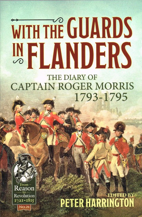 Image for WITH THE GUARDS IN FLANDERS : THE DIARY OF CAPTAIN ROGER MORRIS 1793-1795
