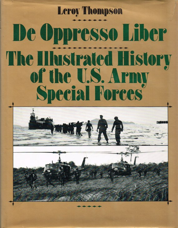 Image for DE OPPRESSO LIBER : THE ILLUSTRATED HISTORY OF THE US ARMY SPECIAL FORCES