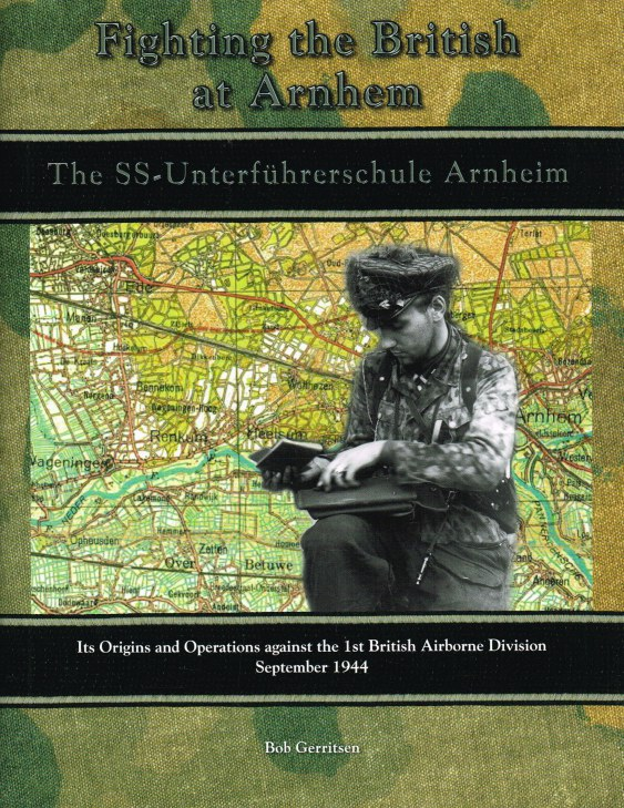Image for FIGHTING THE BRITISH AT ARNHEM : THE SS-UNTERFUHRERSCHULE ARNHEIM - ITS ORIGINS AND OPERATIONS AGAINST THE 1ST BRITISH AIRBORNE DIVISION, SEPTEMBER 1944