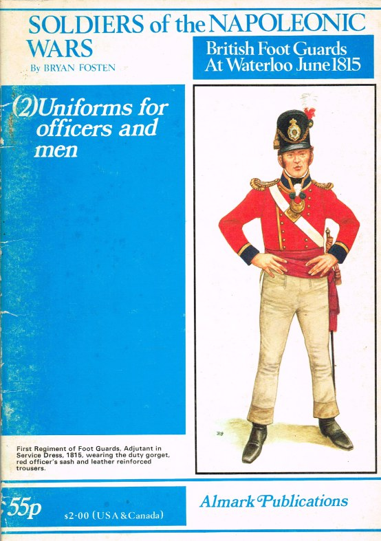 Image for SOLDIERS OF THE NAPOLEONIC WARS - BRITISH FOOT GUARDS AT WATERLOO, JUNE 1815: PART 2: UNIFORMS FOR OFFICERS AND MEN