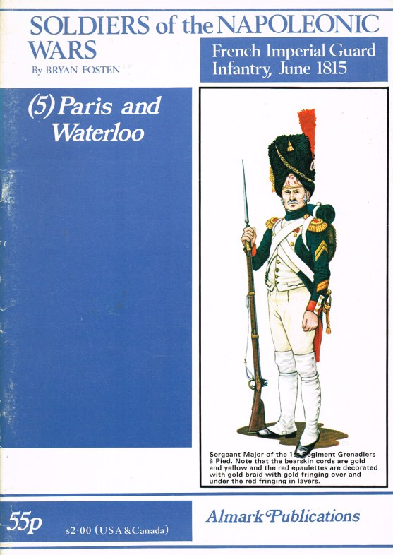 Image for SOLDIERS OF THE NAPOLEONIC WARS - FRENCH IMPERIAL GUARD INFANTRY, JUNE 1815: PART 5: PARIS AND WATERLOO