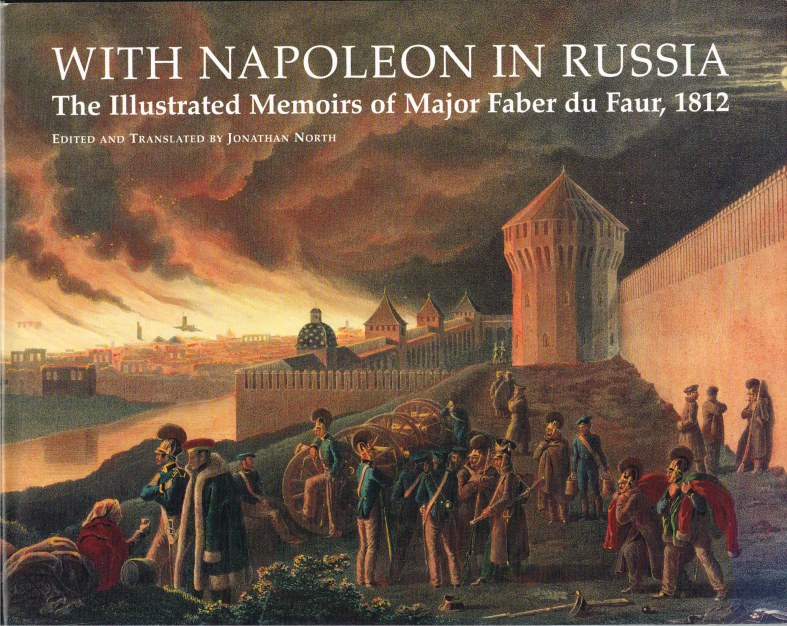 Image for WITH NAPOLEON IN RUSSIA : THE ILLUSTRATED MEMOIRS OF MAJOR FABER DU FAUR 1812