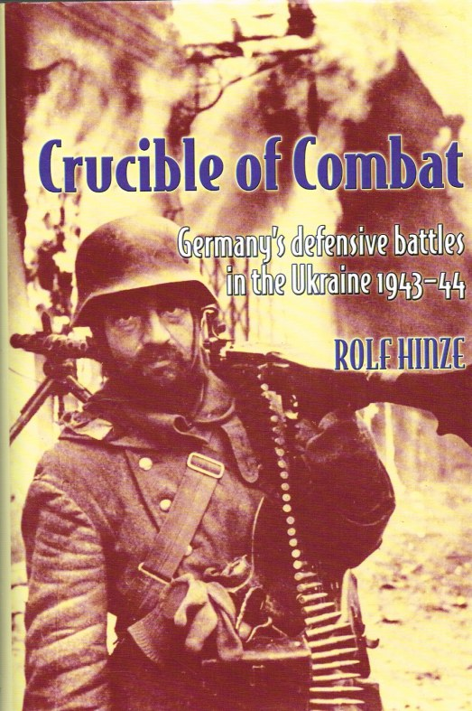 Image for CRUCIBLE OF COMBAT : GERMANY'S DEFENSIVE BATTLES IN THE UKRAINE 1943-44