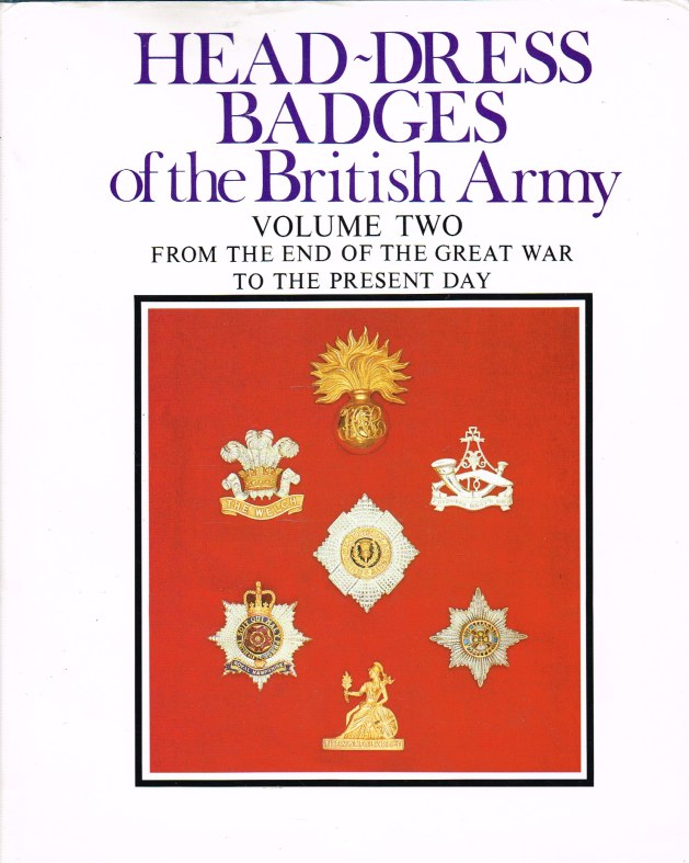 Image for HEAD-DRESS BADGES OF THE BRITISH ARMY VOLUME TWO : FROM THE END OF THE GREAT WAR TO THE PRESENT DAY