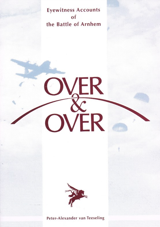 Image for OVER & OVER : EYEWITNESS ACCOUNTS OF THE BATTLE OF ARNHEM