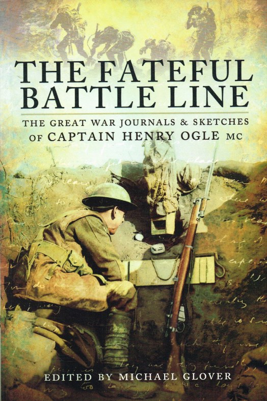 Image for THE FATEFUL BATTLE LINE : THE GREAT WAR JOURNALS AND SKETCHES OF CAPTAIN HENRY OGLE, MC.