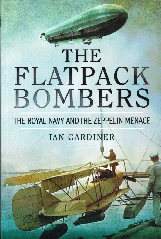 Image for THE FLATPACK BOMBERS : THE ROYAL NAVY AND THE ZEPPELIN MENACE