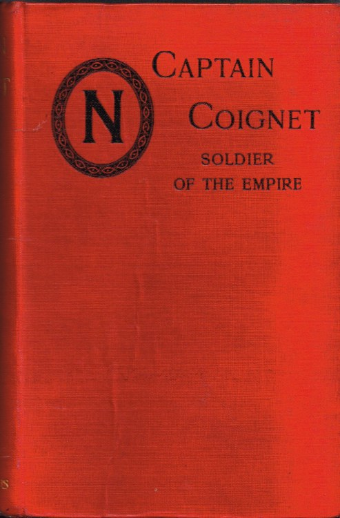 Image for THE NARRATIVE OF CAPTAIN COIGNET, SOLDIER OF THE EMPIRE 1776-1850