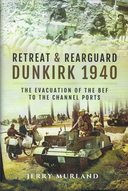 Image for RETREAT AND REARGUARD: DUNKIRK 1940 - THE EVACUATION OF THE BEF TO THE CHANNEL PORTS