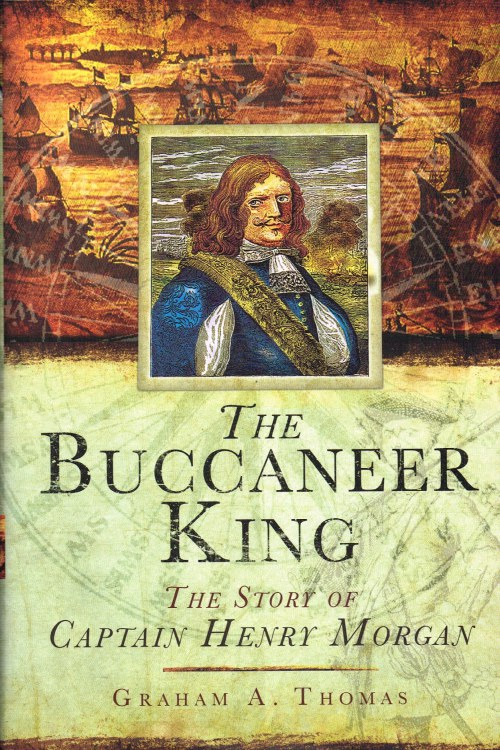 Image for THE BUCCANEER KING : THE STORY OF CAPTAIN HENRY MORGAN