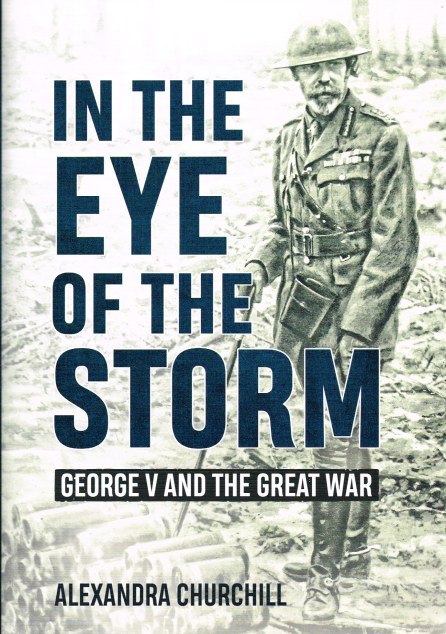 Image for IN THE EYE OF THE STORM : GEORGE V AND THE GREAT WAR