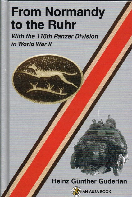 Image for FROM NORMANDY TO THE RUHR : WITH THE 116TH PANZER DIVISION IN WORLD WAR II