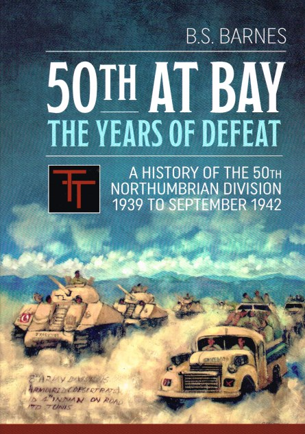 Image for 50TH AT BAY : THE YEARS OF DEFEAT - A HISTORY OF THE 50TH NORTHUMBRIAN DIVISION 1939 TO SEPTEMBER 1942