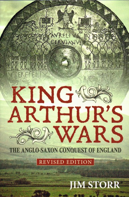 Image for KING ARTHUR'S WARS : THE ANGLO-SAXON CONQUEST OF ENGLAND (REVISED EDITION)