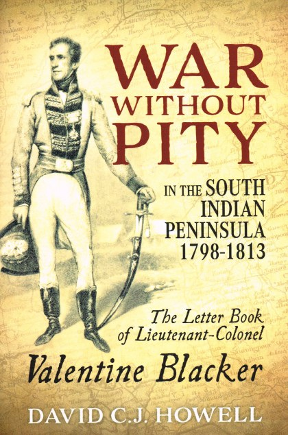 Image for WAR WITHOUT PITY IN THE SOUTH INDIAN PENINSULA 1797-1813 : THE LETTER BOOK OF LIEUTENANT-COLONEL VALENTINE BLACKER