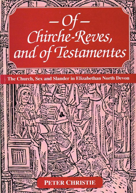 Image for OF CHIRCHE-REVES, AND OF TESTAMENTES: THE CHURCH, SEX AND SLANDER IN ELIZABETHAN NORTH DEVON