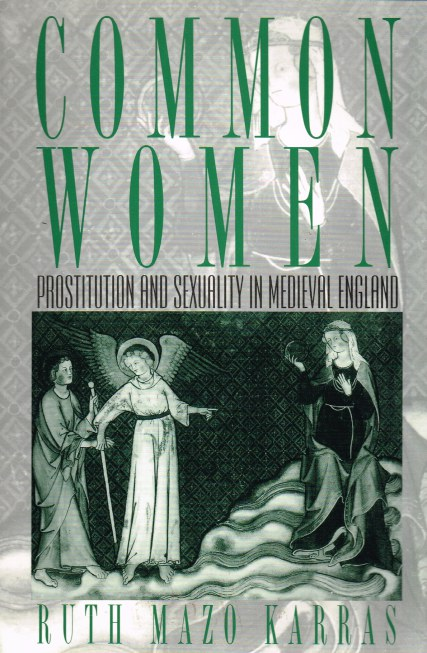 Image for COMMON WOMEN : PROSTITUTION AND SEXUALITY IN MEDIEVAL ENGLAND