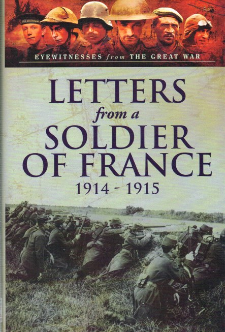 Image for LETTERS FROM A SOLDIER OF FRANCE 1914-1915 : WARTIME LETTERS FROM FRANCE