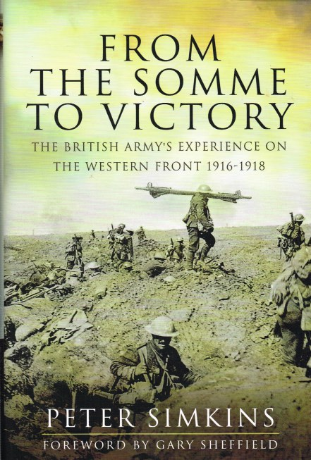 Image for FROM THE SOMME TO VICTORY : THE BRITISH ARMY'S EXPERIENCE ON THE WESTERN FRONT 1916-1918