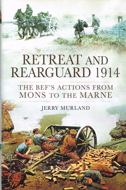 Image for RETREAT AND REARGUARD 1914 : THE BEF'S ACTIONS FROM MONS TO THE MARNE