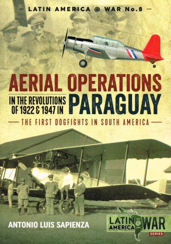 Image for AERIAL OPERATIONS IN THE REVOLUTIONS OF 1922 & 1947 IN PARAGUAY - THE FIRST DOGFIGHTS IN SOUTH AMERICA