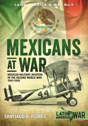 Image for MEXICANS AT WAR : MEXICAN MILITARY AVIATION IN THE SECOND WORLD WAR 1941-1945