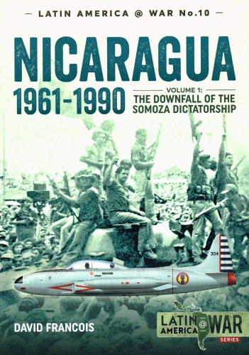 Image for NICARAGUA 1961-1990 VOLUME 1: THE DOWNFALL OF THE SOMOZA DICTATORSHIP