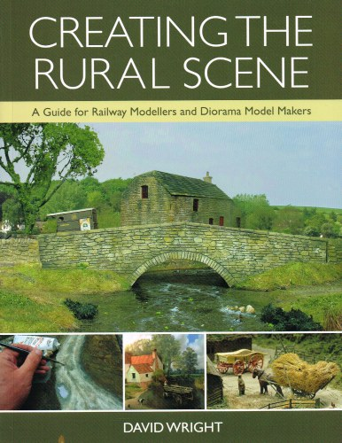 Image for CREATING THE RURAL SCENE : A GUIDE FOR RAILWAY MODELLERS AND DIORAMA MODEL MAKERS